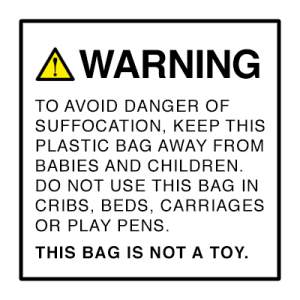 warning- to avoid danger of suffocation, keep this plastic bag away from babies and children. do not use this bag in cribs, beds, carriages, or play pens. this bag is not a toy.